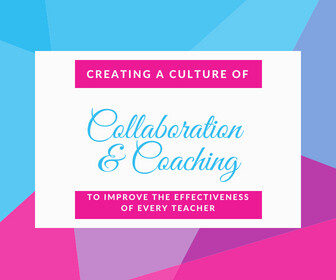 Creating a Culture of Collaboration and Coaching to Improve the Effectiveness of Every Teacher Thumbnail