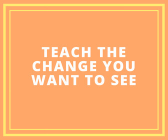 Teach The Change You Want To See - thumbnail