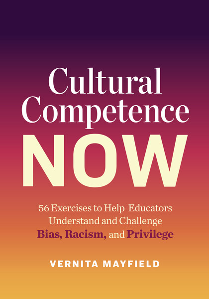 Book banner image for Cultural Competence Now: 56 Exercises to Help Educators Understand and Challenge Bias, Racism, and Privilege