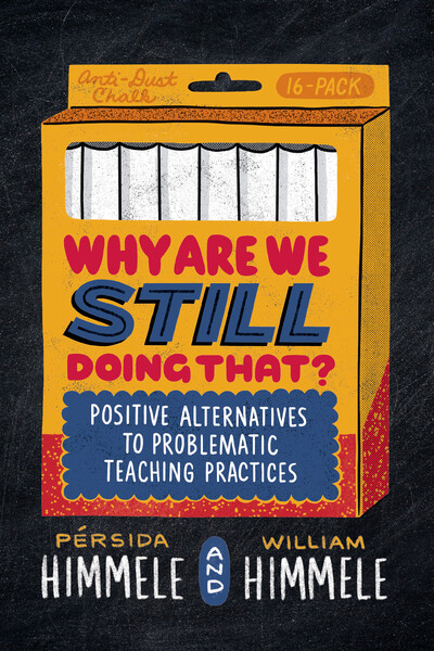 Book banner image for Why Are We Still Doing That? Positive Alternatives to Problematic Teaching Practices